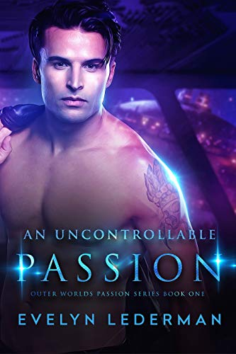 An Uncontrollable Passion (Outer Worlds Passion Series Book 1)