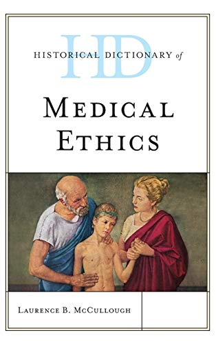 (Historical Dictionary of Medical Ethics (Historical Dictionaries of Religions, Philosophies, and Movements Series))