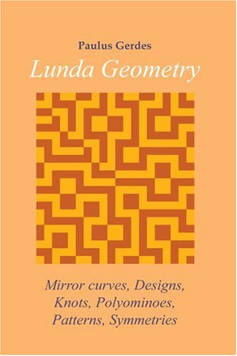 Lunda Geometry: Mirror Curves, Designs, Knots, Polyominoes, Patterns, Symmetries