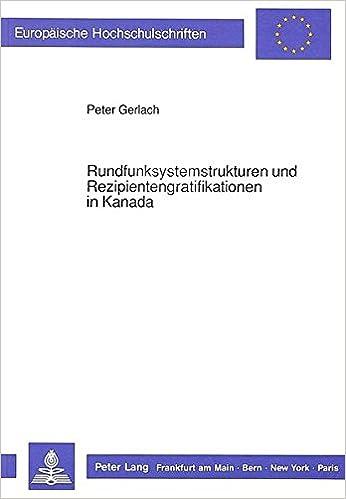 Rundfunksystemstrukturen Und Rezipientengratifikationen in Kanada (Europaeische Hochschulschriften / European University Studie)