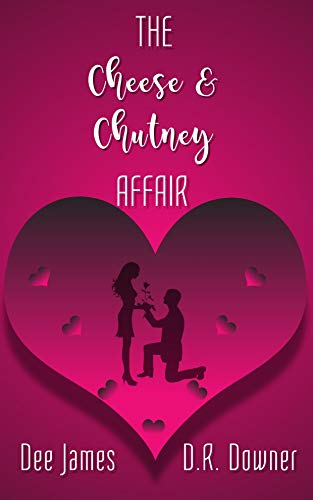 The Cheese & Chutney Affair: A laugh-out-loud romantic comedy by [James, Dee, Downer, D. R.]