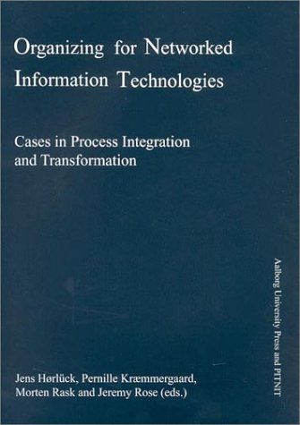 Read Online Organizing for Networked Information Technologies: Cases in Process Integration and Transformation ebook