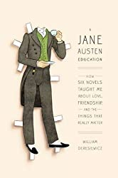 A Jane Austen Education: How Six Novels Taught Me About Love, Friendship, and the Things That Really Matter by Deresiewicz, William(April 28, 2011) Hardcover