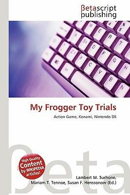 { [ MY FROGGER TOY TRIALS [ MY FROGGER TOY TRIALS ] BY SURHONE, LAMBERT M ( AUTHOR )JAN-13-2011 PAPERBACK ] } Surhone, Lambert M ( AUTHOR ) Jan-13-2011 Paperback