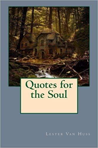 quotes for the soul lester w van huss com
