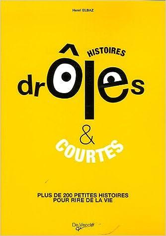 Amazon.fr - Les histoires drôles : Et courtes - Henri Elbaz - Livres