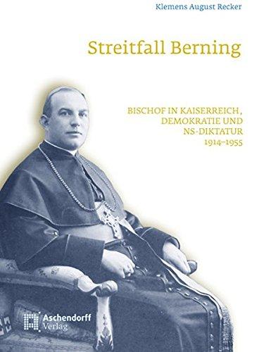 Streitfall Berning: Bischof in Kaiserreich, Demokratie und NS-Diktatur 1914–1955