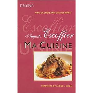 Ma Cuisine Auguste Escoffier, A. Escoffier and Andre L. Simon