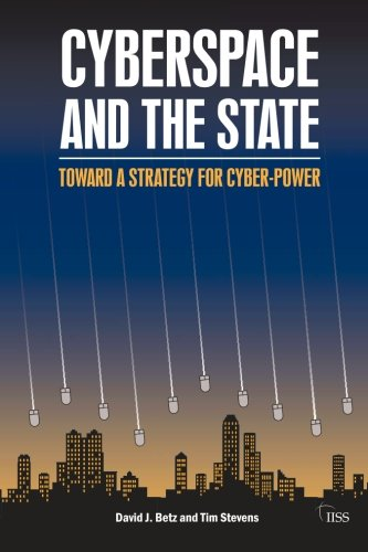 Cyberspace and the State: Towards a Strategy for Cyber-Power (Adelphi series)