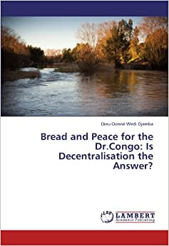 Bread and Peace for the Dr.Congo: Is Decentralisation the Answer?