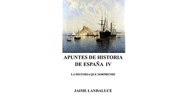 APUNTES DE HISTORIA DE ESPAÑA IV: Amazon.es: Landaluce, Jaime E.: Libros