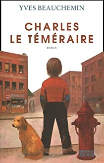Charles le Téméraire, tome 1 : Un temps de chien par Beauchemin
