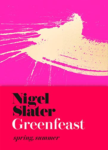 Greenfeast: Spring, Summer (Cloth-covered, flexible binding): From the Bestselling Author of Eat: The Little Book of Fast Food by Nigel Slater