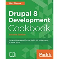 Drupal 8 Development Cookbook - Second Edition: Harness the power of Drupal 8 with this recipe-based practical guide (English Edition)