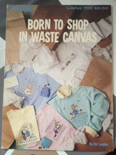Born to shop in waste canvas (Leisure Arts leaflet)