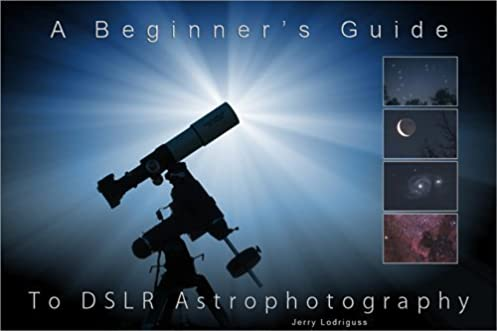 a beginner s guide to dslr astrophotography jerry lodriguss rh amazon com a beginner's guide to dslr astrophotography jerry lodriguss pdf a beginner's guide to dslr astrophotography download free