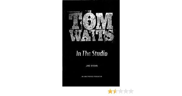 Tom waits in the studio jake brown 9781901447620 amazon books fandeluxe Choice Image