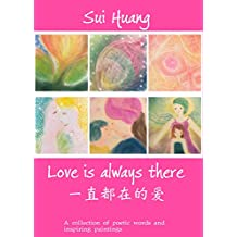 Love Is Always There: (English and Chinese Edition): A collection of poetic words and inspiring paintings.