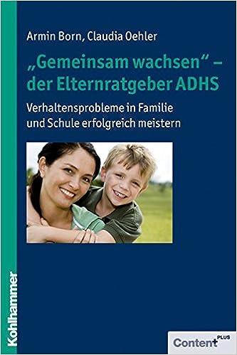 Gemeinsam Wachsen' - Der Elternratgeber Adhs: Verhaltensprobleme in Familie Und Schule Erfolgreich Meistern