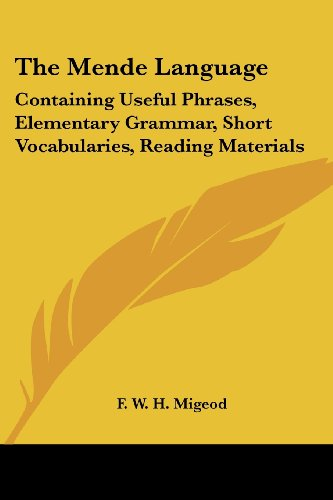 The Mende Language: Containing Useful Phrases, Elementary Grammar, Short Vocabularies, Reading Materials (Mende and English Edition) by Kessinger Publishing, LLC