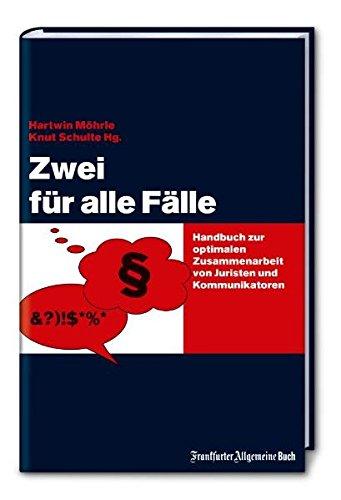 Zwei für alle Fälle: Handbuch zur optimalen Zusammenarbeit von Juristen und Kommunikatoren