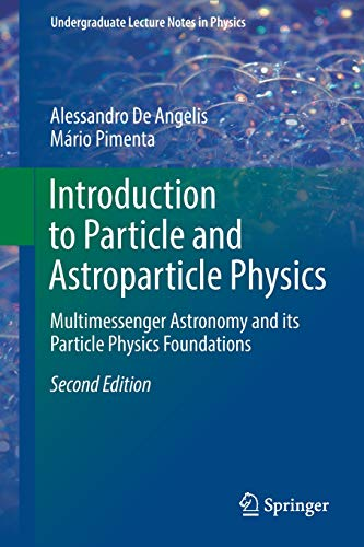 Introduction to Particle and Astroparticle Physics: Multimessenger Astronomy and its Particle Physics Foundations (Undergraduate Lecture Notes in Physics)