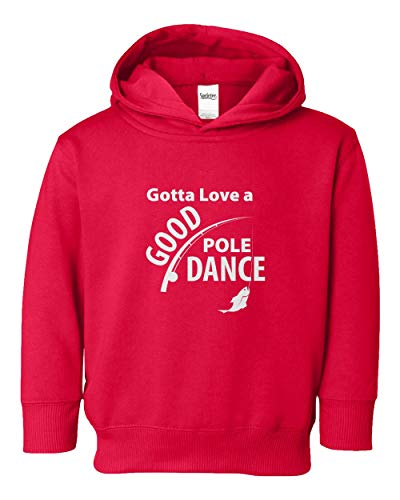 - Gotta Love a Good Pole Dance Funny Fishing Pole Humor Fisherman Youth & Toddler Hoodie Sweatshirt (Red,4T)