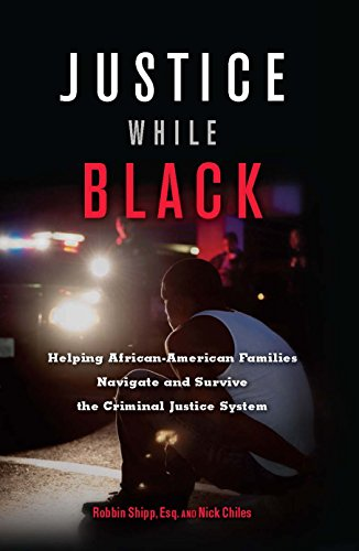 Search : Justice While Black: Helping African-American Families Navigate and Survive the Criminal Justice System