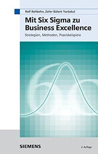 Mit Six Sigma zu Business Excellence: Strategien, Methoden, Praxisbeispiele