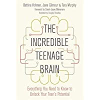 The Incredible Teenage Brain: Everything You Need to Know to Unlock Your Teen's Potential