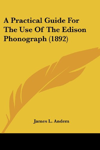 A Practical Guide for the Use of the Edison Phonograph (1892)