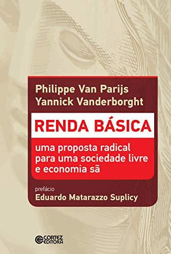 Renda Básica. Uma Proposta Radical Para Uma Sociedade Livre e Economia Sã