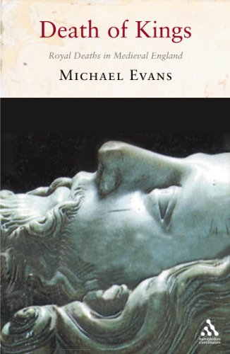 The Death of Kings: Royal Deaths in Medieval England Michael R. Evans