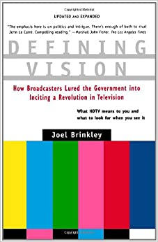 Defining Vision: How Broadcasters Lured the Government into Inciting a Revolution in Television, Updated and Expanded