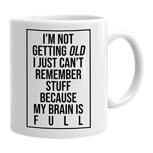 Funny Coffee Mug 11 oz Ceramic Novelty Tea Cup | I'm not Getting Old I Just Can't Remember Things Because My Brain is Full | Unique Creative Writing Quote Gift -