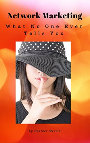 Network Marketing : What No One Ever Tells You