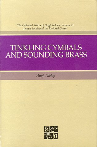 Tinkling Cymbals and Sounding Impudence: The Art of Telling Tales About Joseph Smith and Brigham Young (The Collected Works of Hugh Nibley)