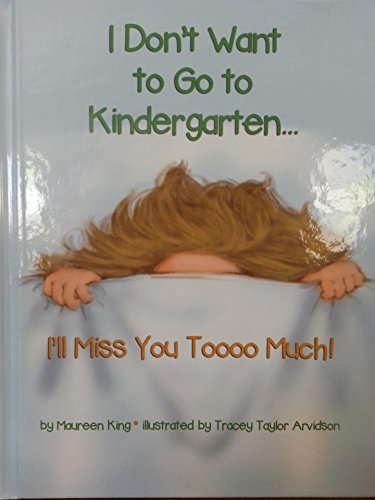 I Don't Want to Go to Kindergarten ... I'll Miss You Toooo Much! (Mrs. King's Toolbox Series Book 1) by [King, Maureen]