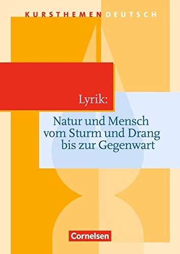 Kursthemen Deutsch: Lyrik: Natur und Mensch vom Sturm und Drang bis zur Gegenwart: Schülerbuch