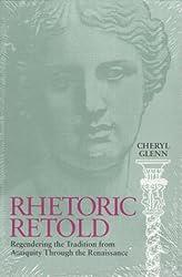 Rhetoric Retold: Regendering the Tradition from Antiquity Through the Renaissance