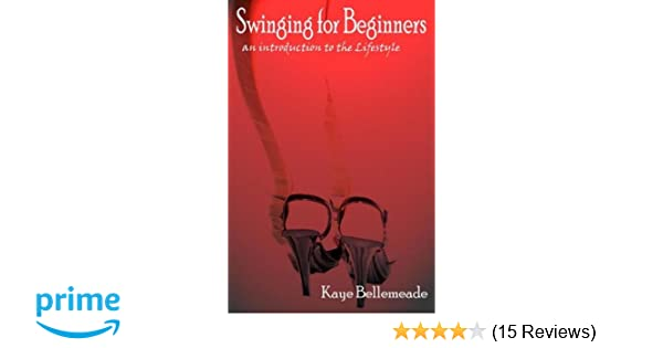aed64c8941a01 Swinging for Beginners: An Introduction to the Lifestyle: Kaye Bellemeade:  9781932420074: Amazon.com: Books
