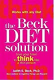 BY Beck, Judith S, PhD ( Author ) [{ The Beck Diet Solution: Train Your Brain to Think Like a Thin Person By Beck, Judith S, PhD ( Author ) Mar – 01- 2007 ( Hardcover ) } ]