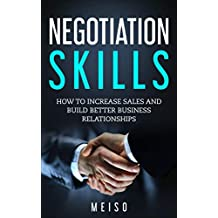 Negotiation Skills: How To Increase Sales and Build Better Business Relationships (Books Skills Case Reading Exercises Harvard Genius Theory And Practice Social Increase Sales)