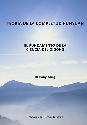 Teoria de la Completud Hunyuan: El Fundamento de la Ciencia del Qigong (Spanish Edition) [Dr Pang Ming] (Tapa Blanda)