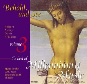Behold, and See: The Best of Millenium of Music, Vol.3 (Robert Aubry Davis Presents) by Millennium of Music