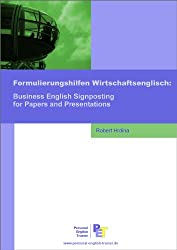 Formulierungshilfen Wirtschaftsenglisch: Business English Signposting for Papers and Presentations