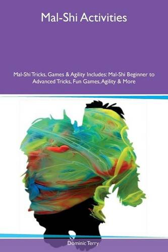 Mal-Shi Activities Mal-Shi Tricks, Games & Agility Includes: Mal-Shi Beginner to Advanced Tricks, Fun Games, Agility & More