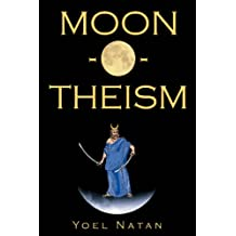 Moon-O-Theism: Religion Of A War And Moon God Prophet Vol II Of II