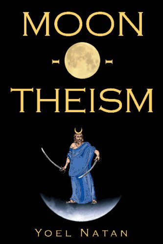Read Online Moon-O-Theism: Religion Of A War And Moon God Prophet Vol II Of II pdf