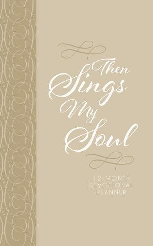 Then Sings My Soul 2019 Planner: 12-month Devotional Planner by Broadstreet Pub Group LLC